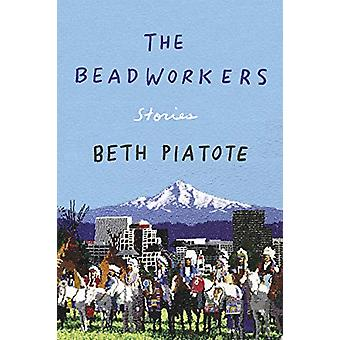 The Beadworkers - Stories by Beth Piatote - 9781640092686 Book