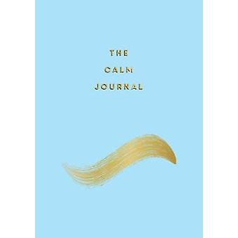 The Calm Journal - Tips and Exercises to Help You Relax and Recentre b