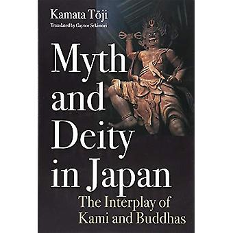 Myth and Deity in Japan - The Interplay of Kami and Buddhas by Kamata