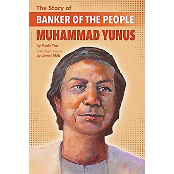 The Story Of Banker Of The People Muhammad Yunus by Paula Yoo - 97816