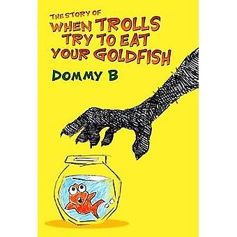 The Story of When Trolls Try to Eat Your Goldfish by B & Dommy