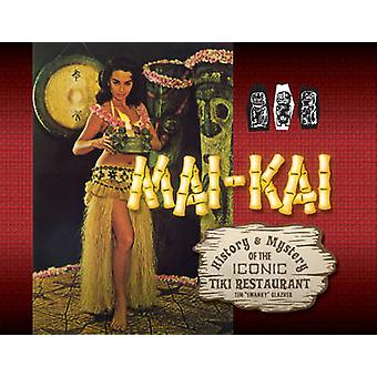 MaiKai History and Mystery of the Iconic Tiki Restaurant by Glazner & Tim
