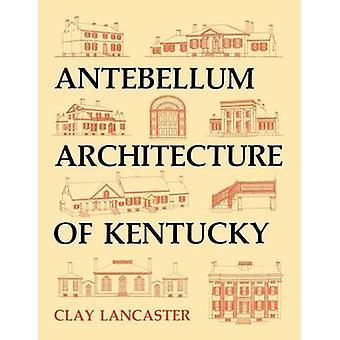 Antebellum Architecture of Kentucky-tekijä Clay Lancaster - 9780813157597
