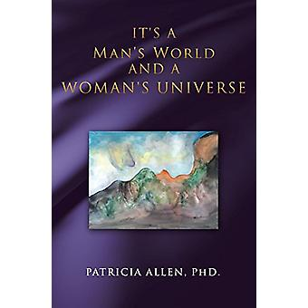 It's a Man's World and a Woman's Universe by Patricia Allen Phd - 978