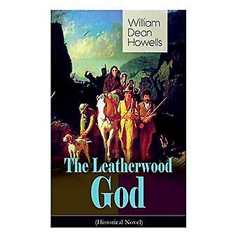The Leatherwood God (Historical Novel) - The Legend of Joseph C. Dylke