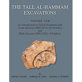 The Tall al-Hammam Excavations - Volume 1 - An Introduction to Tall al