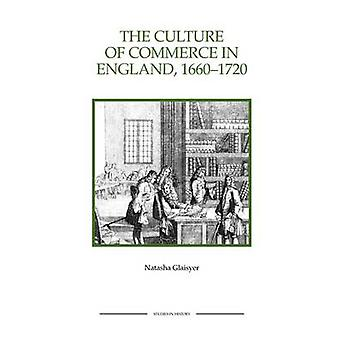 The Culture of Commerce in England 16601720 by Glaisyer & Natasha