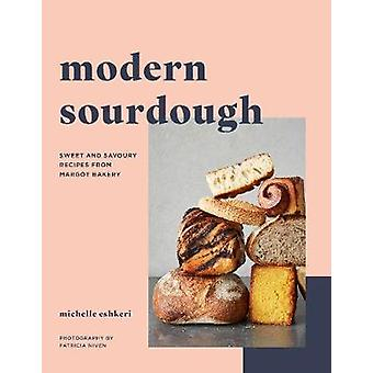 Modern Sourdough Sweet and Savoury Recipes from Margot Bakery