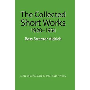 The Collected Short Works - 1920-1954 by Bess Streeter Aldrich - Caro