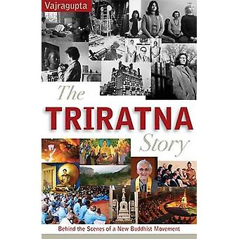 The Triratna Story - Behind the Scenes of a New Buddhist Movement by V