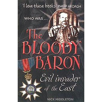 The Bloody Baron - Wicked Dictator of the East (New edition) by Nichol