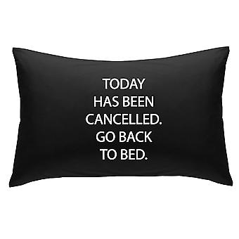 Black Today Has Been cancelled Go Back to Bed Novelty Pillowcase