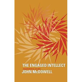 The Engaged Intellect - Philosophical Essays by John McDowell - 978067