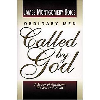 Gewone mannen door God geroepen: een studie van Abraham, Mozes en David