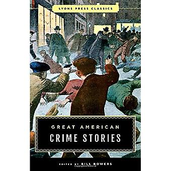Great American Crime Stories: Lyons Press Classics