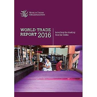 World Trade Report: 2016: Levelling the Trading Field� for Smes (World Trade Report)