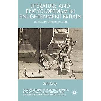 Literature and Encyclopedism in Enlightenment Britain by Rudy & Seth