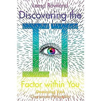Discovering the It Factor within You Developing Your Charismatic Personality by Rowland & Leesa