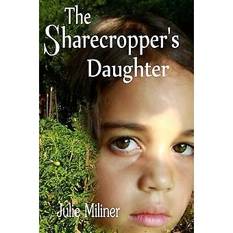 The Sharecroppers Daughter by Miliner & Julie