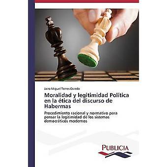Moralidad y legitimidad Poltica nl la tica del discurso de Habermas door Torres Oviedo Jairo Miguel