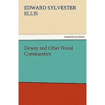 Dewey and Other Naval Commanders by Ellis & Edward Sylvester