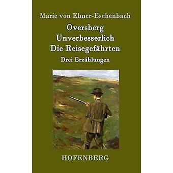 Oversberg Unverbesserlich sterben Reisegefhrten von Marie von EbnerEschenbach