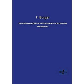 Weltanschauungsprobleme und Lebenssysteme in der Kunst der Vergangenheit by Burger & F.