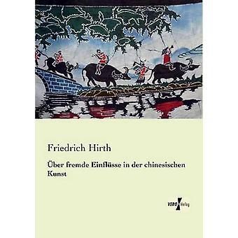 Ber Fremde Einflsse in der Chinesischen Kunst von & Friedrich Hirth