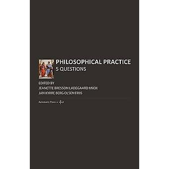 Philosophical Practice 5 Questions by Ladegaard Knox & Jeanette Bresson
