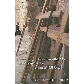 Christian Attitudes Towards the State of Israel by Paul Charles Merkl