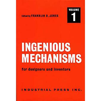 Ingenious Mechanisms for Designers and Inventors - v. 1 by F.D. Jones