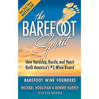 The Barefoot Spirit - How Hardship - Hustle - and Heart Built America'