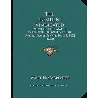 The President Vindicated - Speech of Hon. Matt. H. Carpenter - Deliver