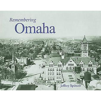 Remembering Omaha by Jeffrey Spencer - 9781596526501 Book