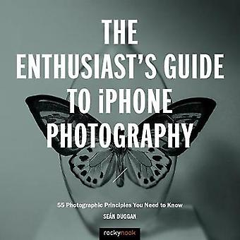 The Enthusiast's Guide to iPhone Photography by Sean Duggan - 9781681