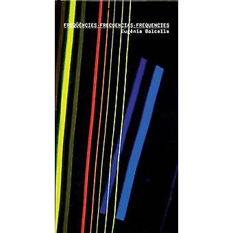 Frequencies - Eugenia Balcells by Eulalia Bosch - Ramon Espelt - Eugen