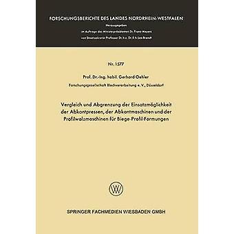 Vergleich und Abgrenzung der Einsatzmglichkeit der Abkantpressen der Abkantmaschinen und der Profilwalzmaschinen fr BiegeProfilFormungen av Oehler & Gerhard