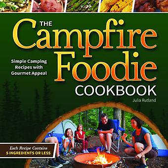 The Campfire Foodie Cookbook - Simple Camping Recipes with Gourmet App