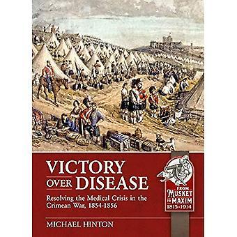 Overwinning op de ziekte: het oplossen van de medische crisis in de Krimoorlog, 1854-1856 (van musket tot Maxim 1815-1914)