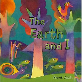 The Earth and I by Frank Asch - 9781606860649 Book