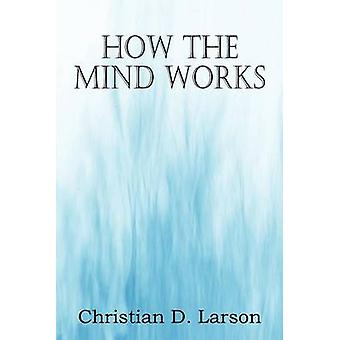 How The Mind Works by Larson & Christian D.