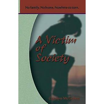 A Victim of Society by McGehee & Carolyn