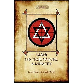 Man His True Nature and Ministry by SaintMartin & LouisClaude de