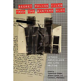 Secret Police Files from the Eastern Bloc Between Surveillance and Life Writing by Glajar & Valentina