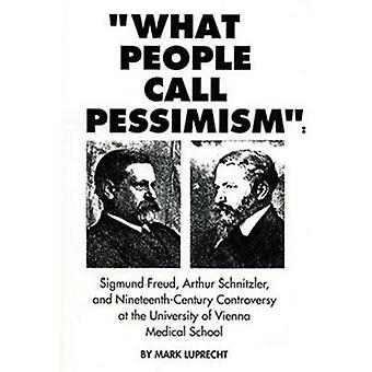 What People Call Pessimism  - Sigmund Freud - Arthur Schnitzler and Ni
