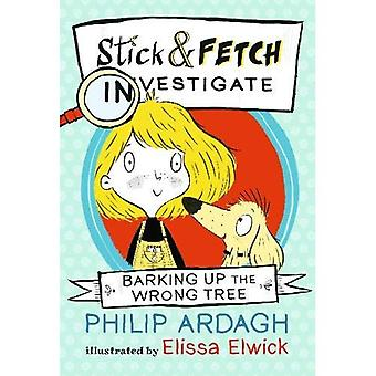 Barking Up the Wrong Tree:� Stick and Fetch Investigate (Stick and Fetch Adventures)
