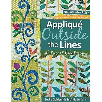 Applique Outside the Lines with Piece OCake Designs No RulesNo Ruler With Pattern by Goldsmith & Becky