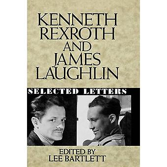 Kenneth Rexroth and James Laughlin Selected Letters by Bartlett & Lee