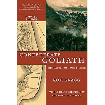Confederate Goliath The Battle of Fort Fisher by Gragg & Rod