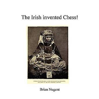The Irish Invented Chess by Nugent & Brian